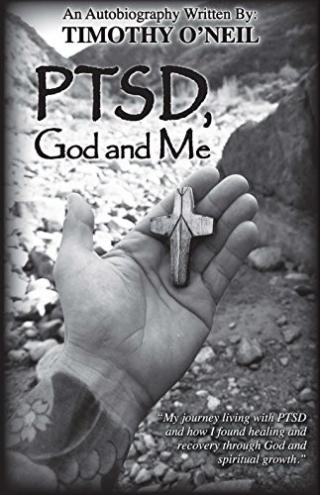 Timothy O'Neil PTSD  God and Me